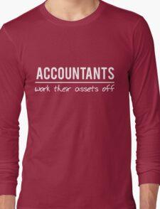 Accountants work their assets off Long Sleeve T-Shirt