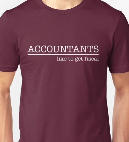 Accountants like to get fiscal Unisex T-Shirt