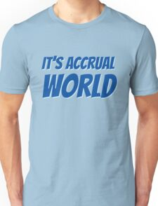 It's accrual world Unisex T-Shirt