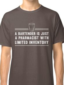 A bartender is just a pharmacist with limited inventory Classic T-Shirt