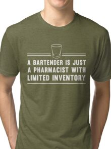 A bartender is just a pharmacist with limited inventory Tri-blend T-Shirt