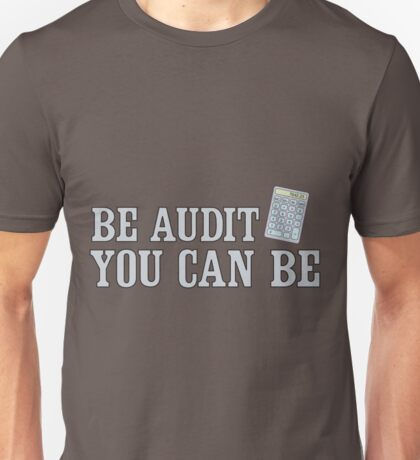 Be audit you can be Unisex T-Shirt