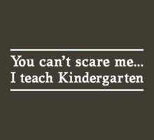 Can't scare me, I'm a kindergarten teacher by careers