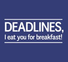 Deadlines I eat you for breakfast by careers