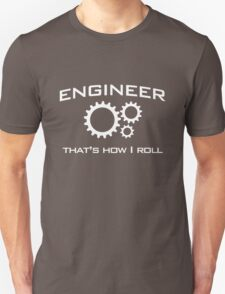 Engineer. That's how I roll Unisex T-Shirt