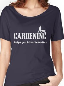 Gardening helps you hide the bodies Women's Relaxed Fit T-Shirt