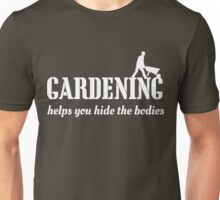 Gardening helps you hide the bodies Unisex T-Shirt