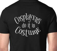 Cosplayers do it in Costume, White Text Unisex T-Shirt