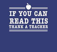 If you can read this thank a teacher Unisex T-Shirt