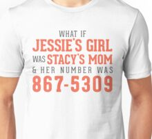 What If Jessie's Girl was Stacy's Mom and her number was 8675309? Unisex T-Shirt