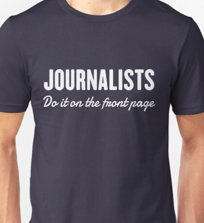 Journalists do it on the front page Unisex T-Shirt