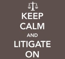 Keep calm and litigate on by careers