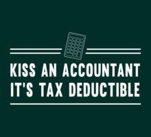 Kiss an accountant. It's tax deductible T-Shirt