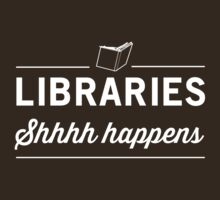 Libraries. Shh Happens by careers