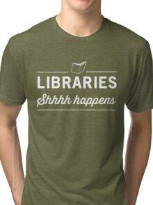 Libraries. Shh Happens Tri-blend T-Shirt
