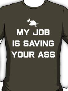 My job is saving your ass T-Shirt
