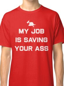 My job is saving your ass Classic T-Shirt
