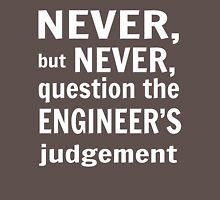 Never but never question the engineer's judgement Unisex T-Shirt