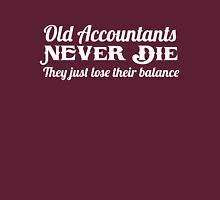 Old accountants never die. They just lose their balance Unisex T-Shirt