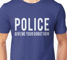 Police. Give me your donut Unisex T-Shirt