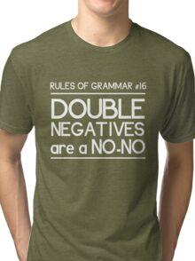 Rules of Grammar. Double Negatives Tri-blend T-Shirt