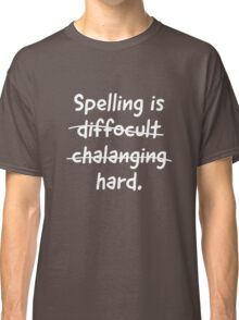 Spelling is Hard Classic T-Shirt
