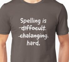 Spelling is Hard Unisex T-Shirt