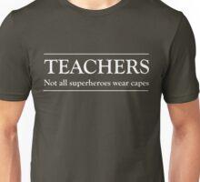 Teachers. Not all superheroes wear capes Unisex T-Shirt