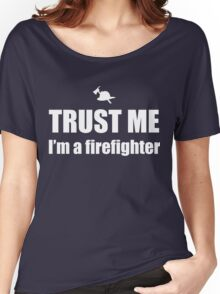 Trust Me, I'm a Firefighter Women's Relaxed Fit T-Shirt