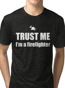 Trust Me, I'm a Firefighter Tri-blend T-Shirt