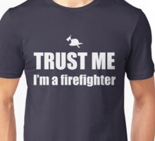 Trust Me, I'm a Firefighter Unisex T-Shirt