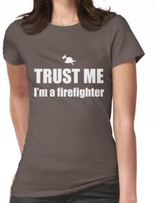 Trust Me, I'm a Firefighter Womens Fitted T-Shirt