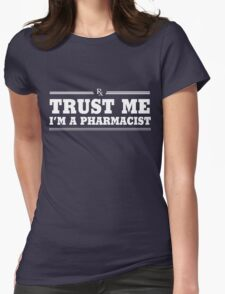 Trust Me, I'm a Pharmacist Womens Fitted T-Shirt