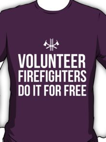 Volunteer Firefighters do it for free T-Shirt