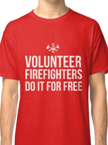 Volunteer Firefighters do it for free Classic T-Shirt