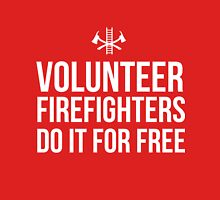 Volunteer Firefighters do it for free Unisex T-Shirt