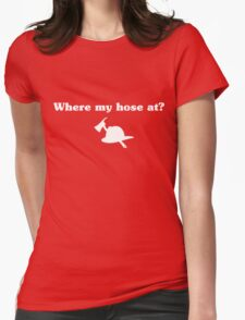 Where my hose at? Womens Fitted T-Shirt