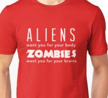Aliens want you for your body. Zombies for your brains Unisex T-Shirt