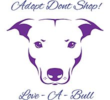 Adopt Don't Shop Love - A - Bull Graphic! Photographic Print