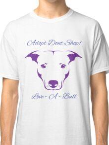 Adopt Don't Shop Love - A - Bull Graphic! Classic T-Shirt