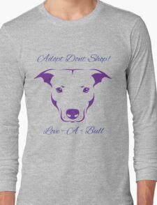 Adopt Don't Shop Love - A - Bull Graphic! Long Sleeve T-Shirt