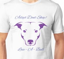 Adopt Don't Shop Love - A - Bull Graphic! Unisex T-Shirt