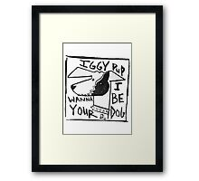 Iggy Pup: I Wanna Be Your Dog Framed Print