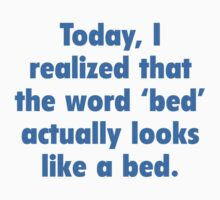 Today, I Realized That The Word Bed Actually Looks Like A Bed. by BrightDesign