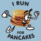 I Run For Pancakes! (Design #1 - BLACK) by RobC13