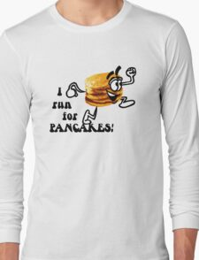 I Run For Pancakes! (Design #2 - BLACK) Long Sleeve T-Shirt