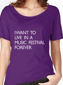 I want to live forever in a music festival Women's Relaxed Fit T-Shirt