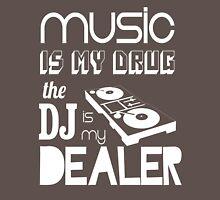 Music is my drug, dj is my dealer T-Shirt