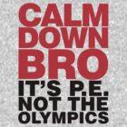 Calm Down Bro it's PE by David Ayala