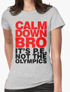 Calm Down Bro it's PE Womens Fitted T-Shirt